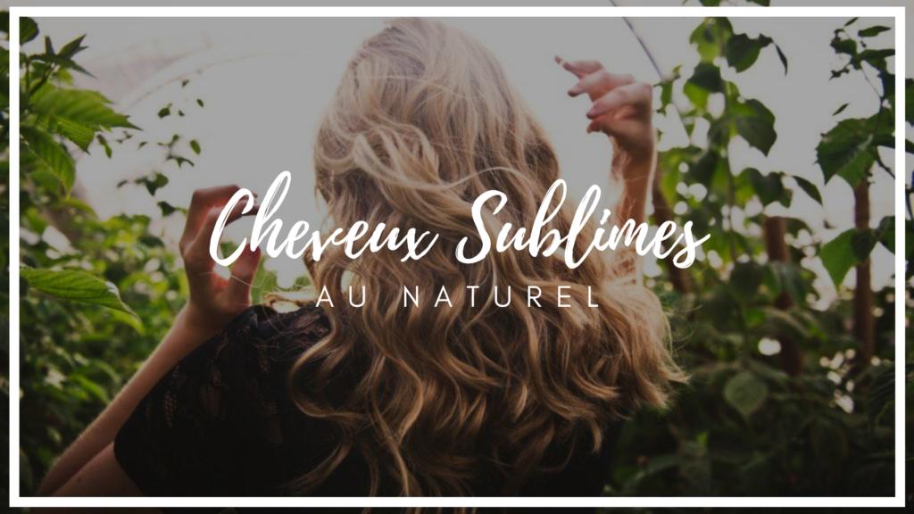 cheveux sublimes - avoir de beaux cheveux au naturel - pranaloé - cosmétiques bio